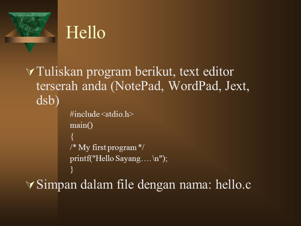 Hello Tuliskan program berikut, text editor terserah anda (NotePad, WordPad, Jext, dsb) #include <stdio.h>
