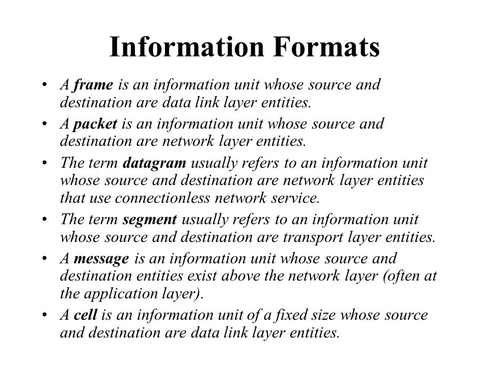Information Formats A frame is an information unit whose source and destination are data link layer entities.