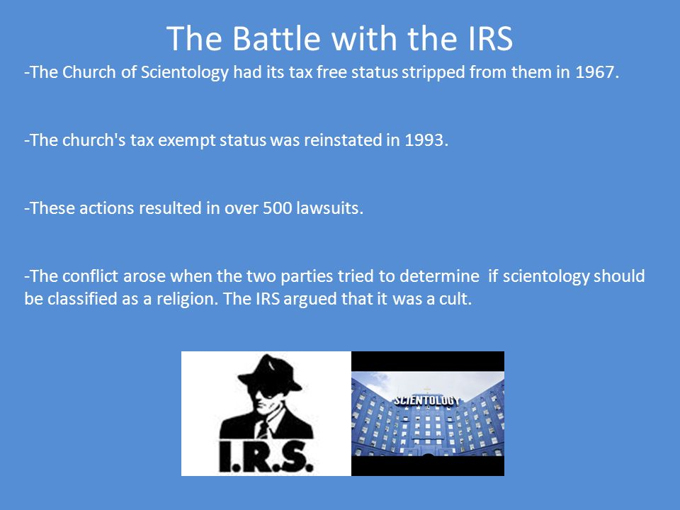 The Battle with the IRS The Church of Scientology had its tax free status stripped from them in 1967.