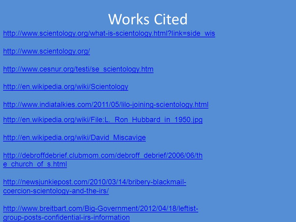 Works Cited http://www.scientology.org/what-is-scientology.html link=side_wis. http://www.scientology.org/