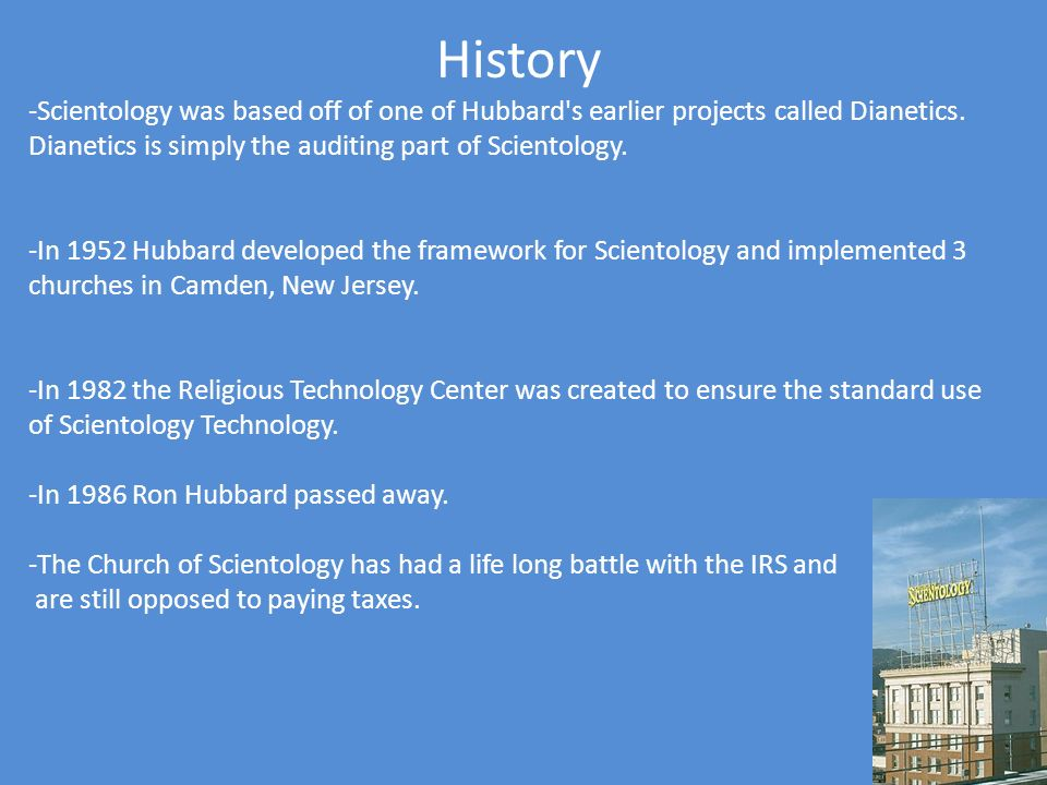 History -Scientology was based off of one of Hubbard s earlier projects called Dianetics. Dianetics is simply the auditing part of Scientology.