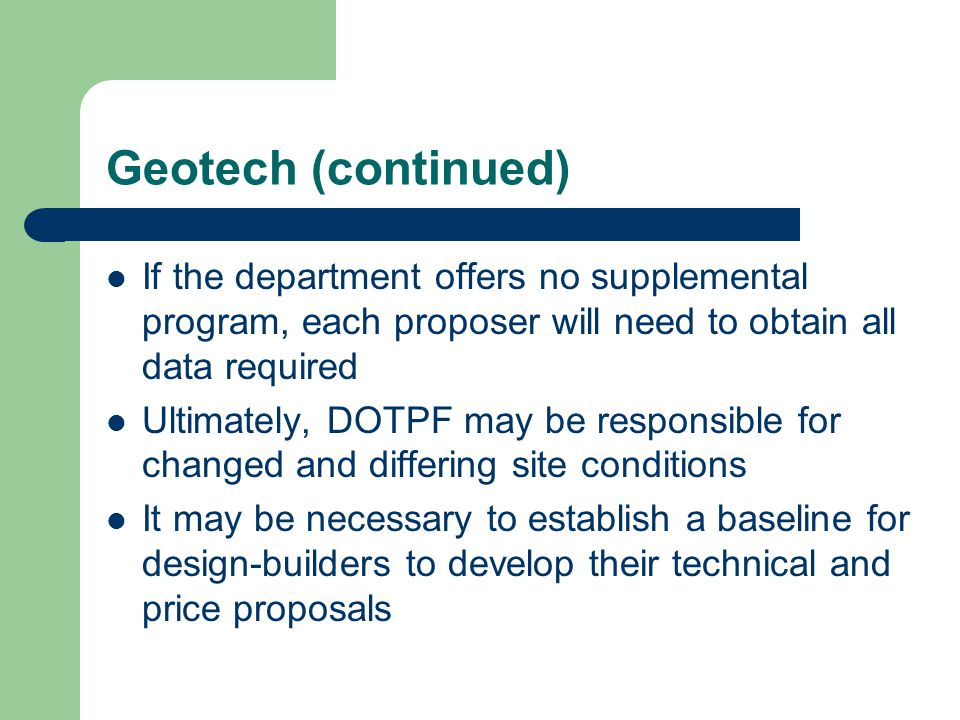 Geotech (continued) If the department offers no supplemental program, each proposer will need to obtain all data required.