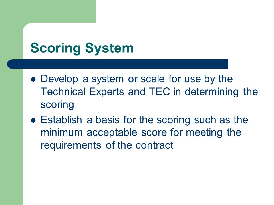 Scoring System Develop a system or scale for use by the Technical Experts and TEC in determining the scoring.