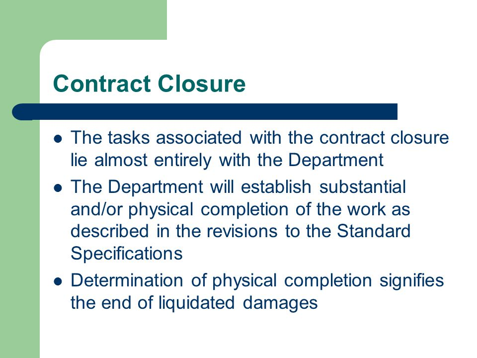 Contract Closure The tasks associated with the contract closure lie almost entirely with the Department.