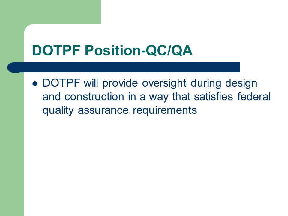 DOTPF Position-QC/QA DOTPF will provide oversight during design and construction in a way that satisfies federal quality assurance requirements.