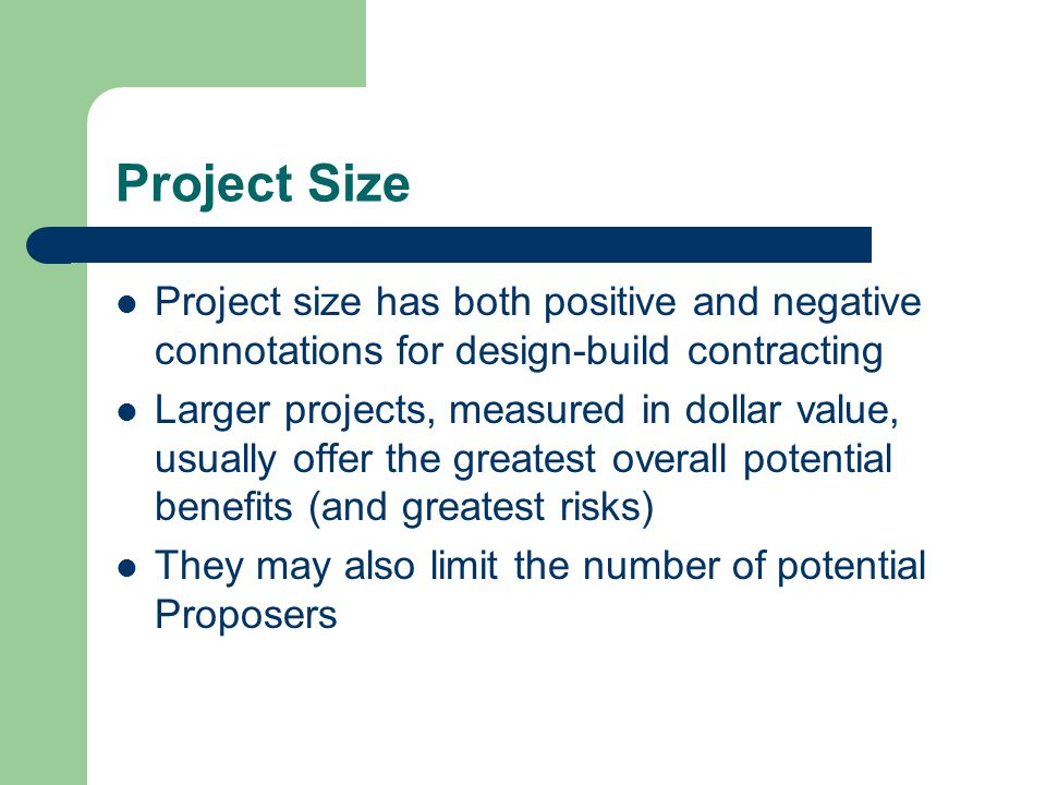 Project Size Project size has both positive and negative connotations for design-build contracting.