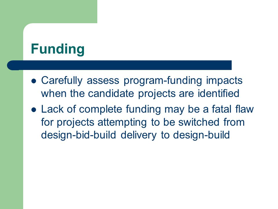 Funding Carefully assess program-funding impacts when the candidate projects are identified.