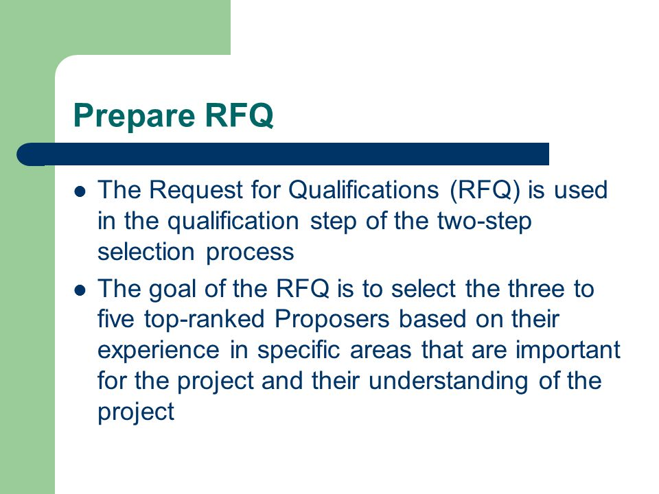 Prepare RFQ The Request for Qualifications (RFQ) is used in the qualification step of the two-step selection process.