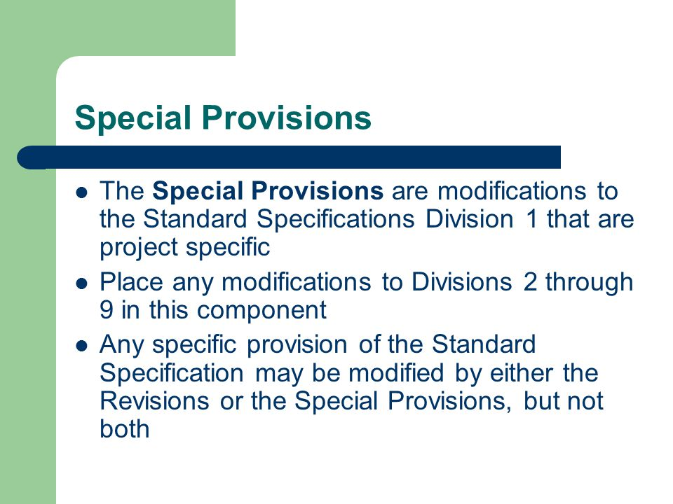 Special Provisions The Special Provisions are modifications to the Standard Specifications Division 1 that are project specific.