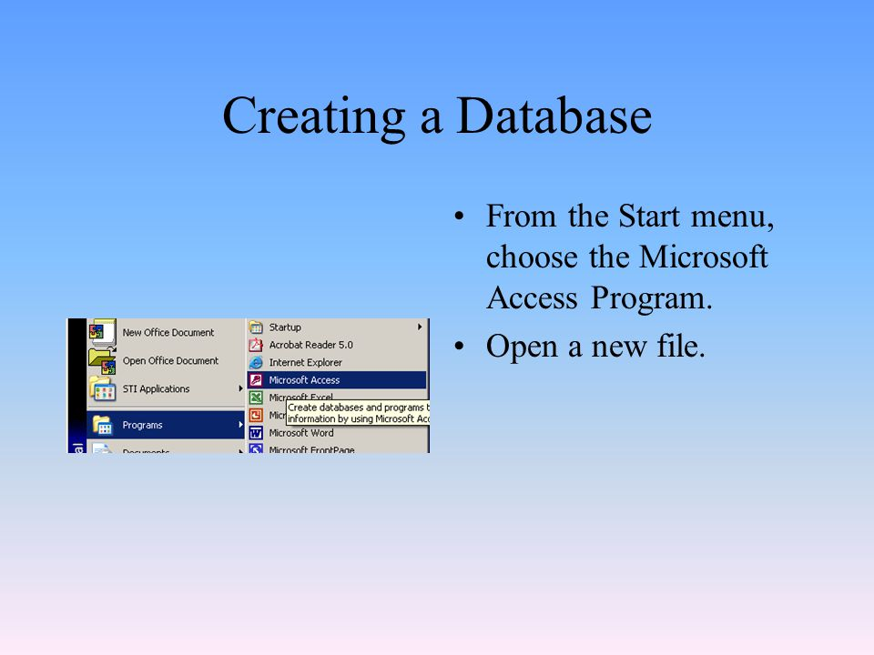 Creating a Database From the Start menu, choose the Microsoft Access Program. Open a new file.