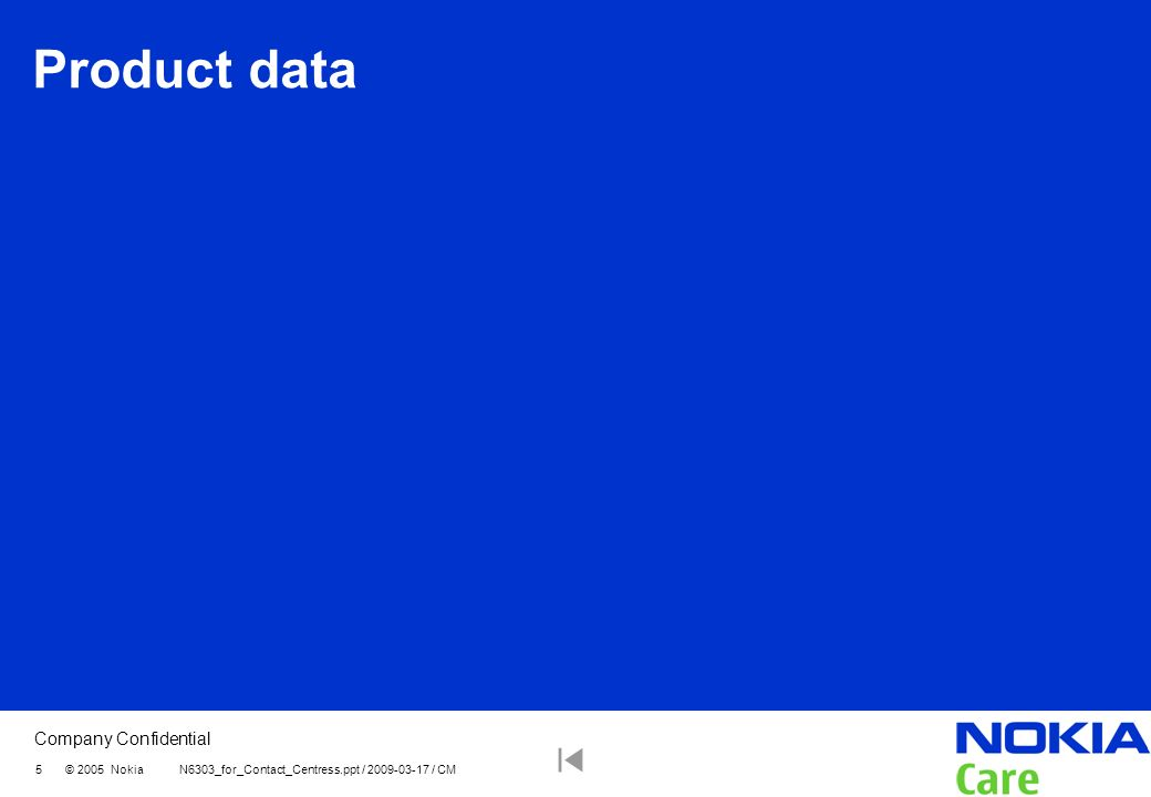Product data 5 © 2005 Nokia N6303_for_Contact_Centress.ppt / 2009-03-17 / CM