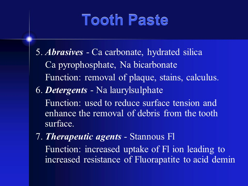 Tooth Paste 5. Abrasives - Ca carbonate, hydrated silica
