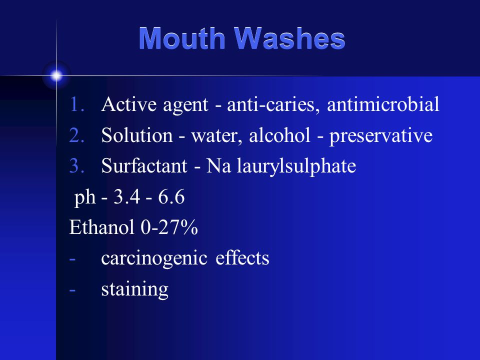 Mouth Washes Active agent - anti-caries, antimicrobial