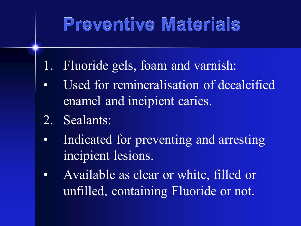 Preventive Materials Fluoride gels, foam and varnish: