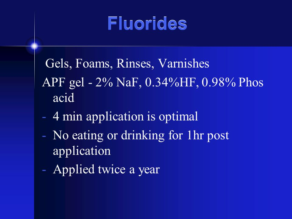 Fluorides Gels, Foams, Rinses, Varnishes