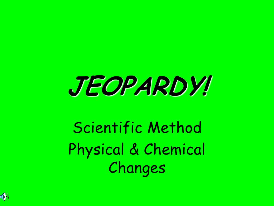 Scientific Method Physical & Chemical Changes