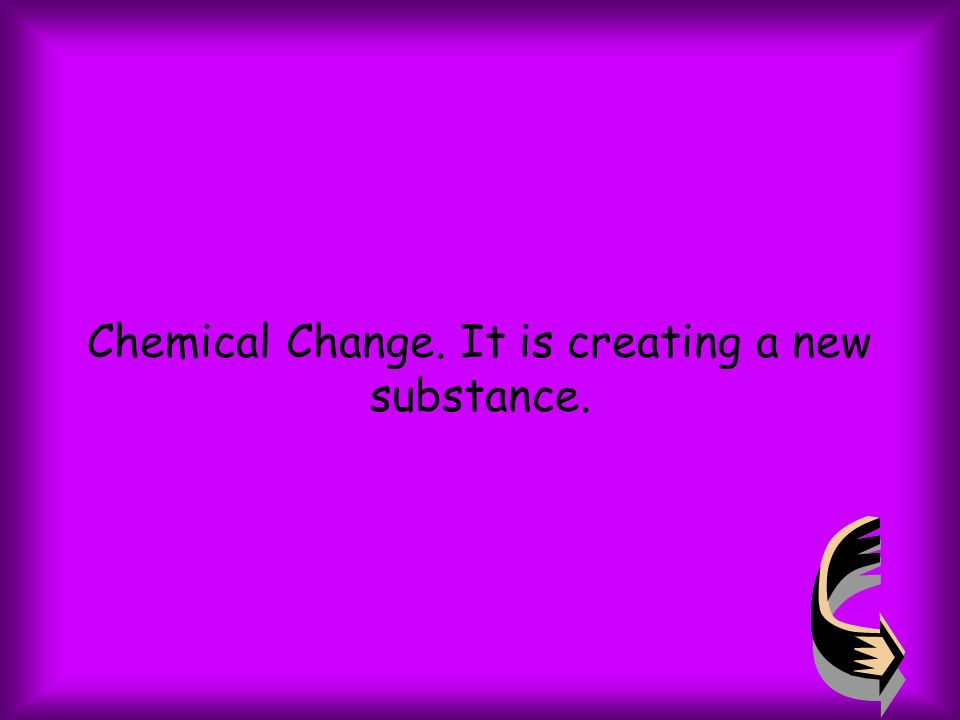 Chemical Change. It is creating a new substance.