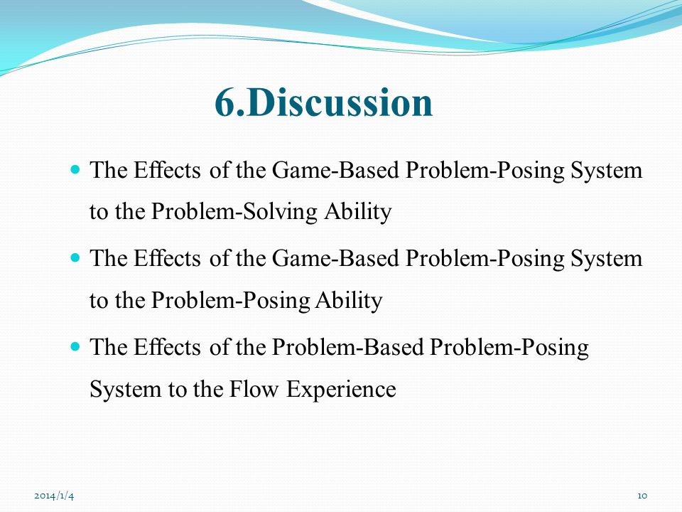 6.Discussion The Effects of the Game-Based Problem-Posing System to the Problem-Solving Ability.