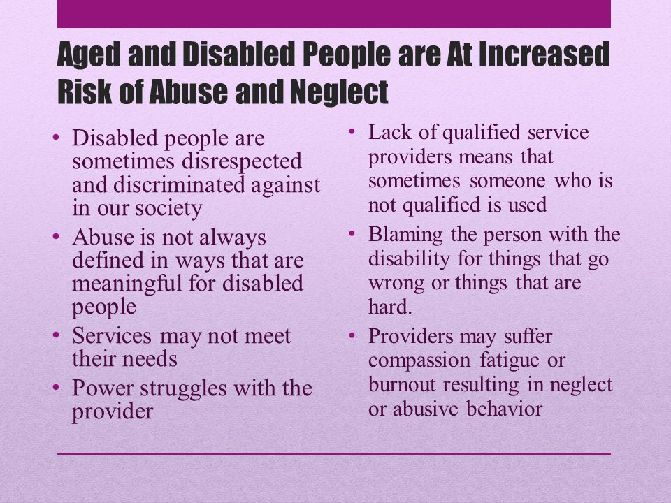 Aged and Disabled People are At Increased Risk of Abuse and Neglect
