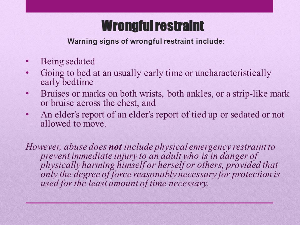 Warning signs of wrongful restraint include: