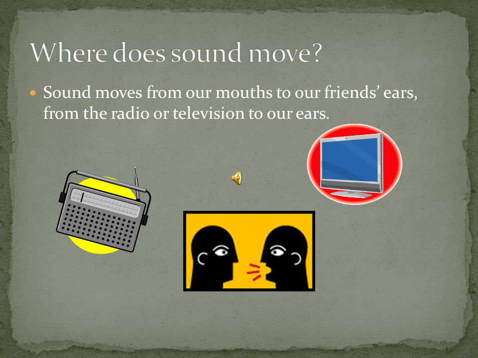 Where does sound move.