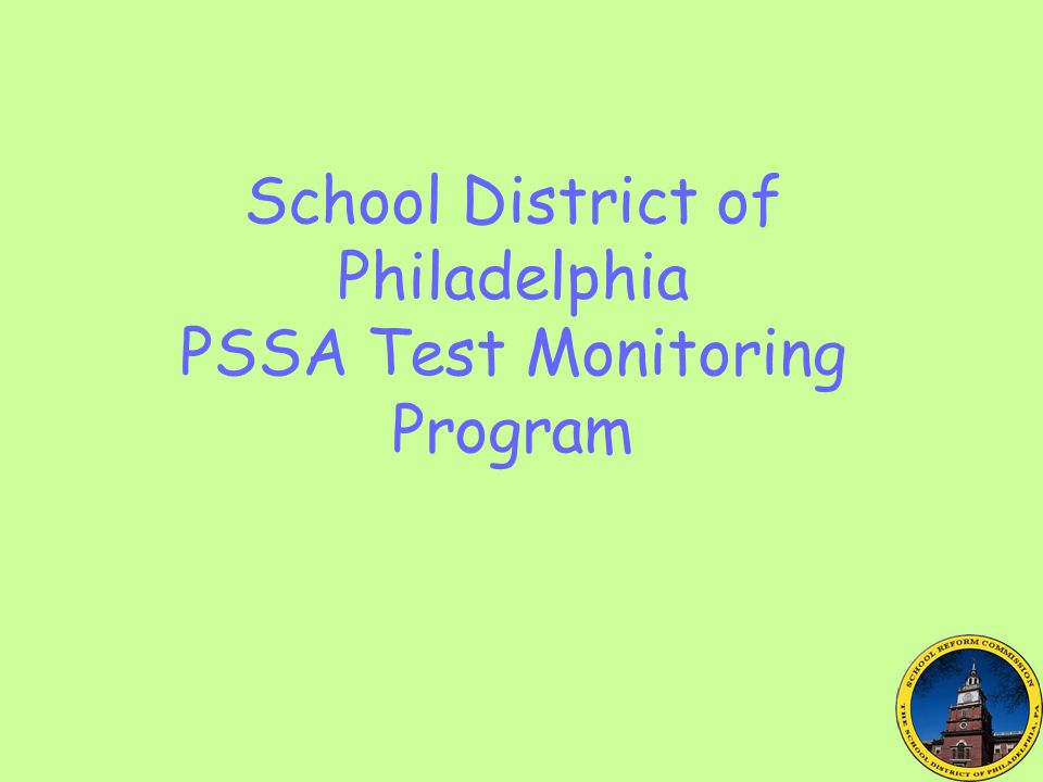 School District of Philadelphia PSSA Test Monitoring Program
