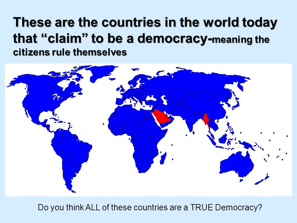 These are the countries in the world today that claim to be a democracy-meaning the citizens rule themselves