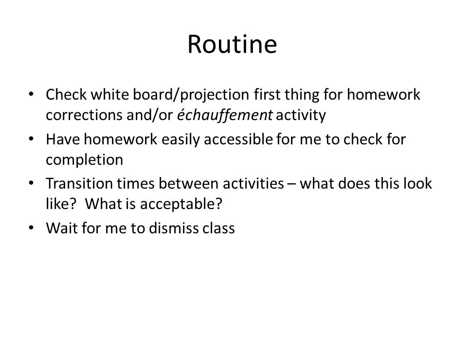 Routine Check white board/projection first thing for homework corrections and/or échauffement activity.