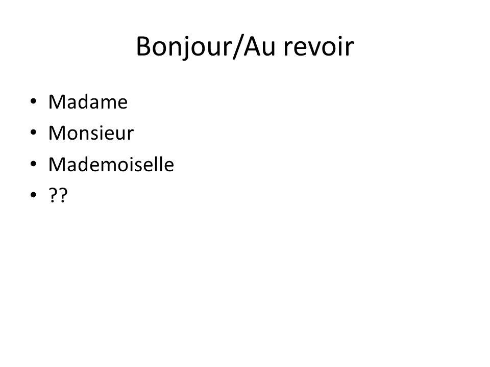 Bonjour/Au revoir Madame Monsieur Mademoiselle