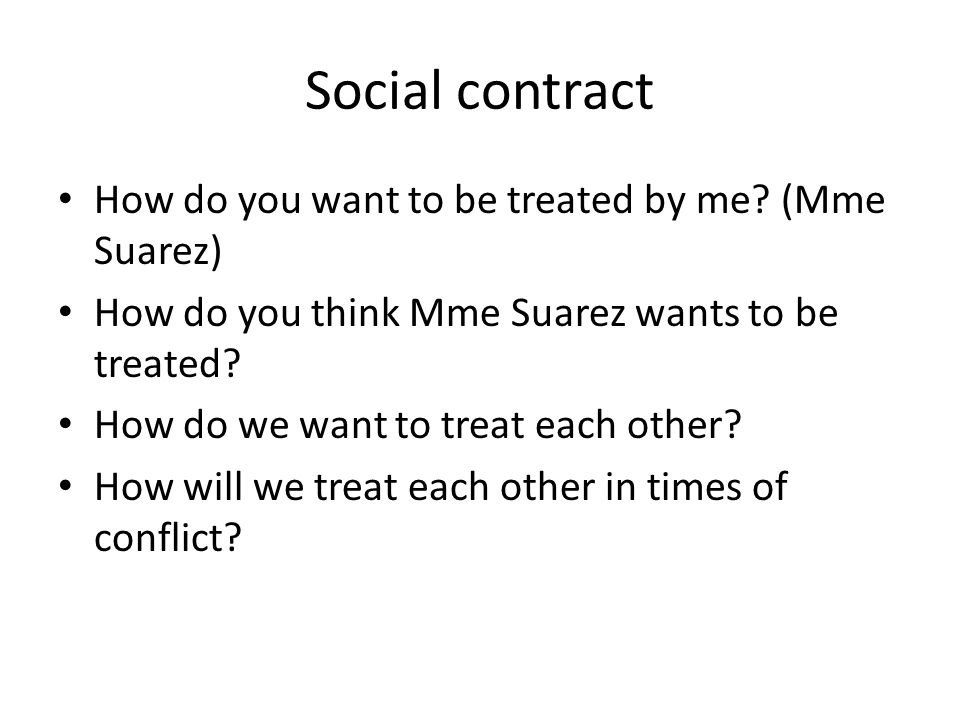 Social contract How do you want to be treated by me (Mme Suarez)