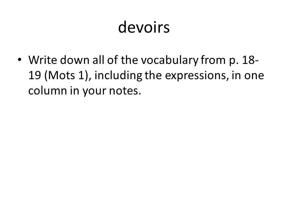 devoirs Write down all of the vocabulary from p.
