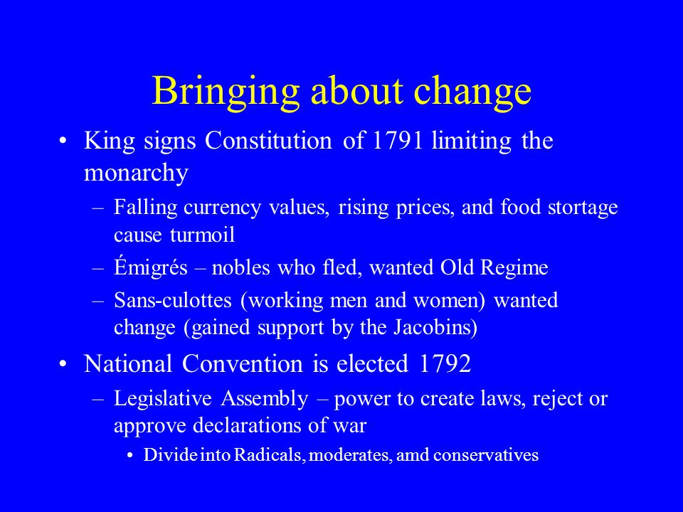 Bringing about change King signs Constitution of 1791 limiting the monarchy. Falling currency values, rising prices, and food stortage cause turmoil.