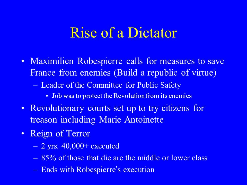 Rise of a Dictator Maximilien Robespierre calls for measures to save France from enemies (Build a republic of virtue)