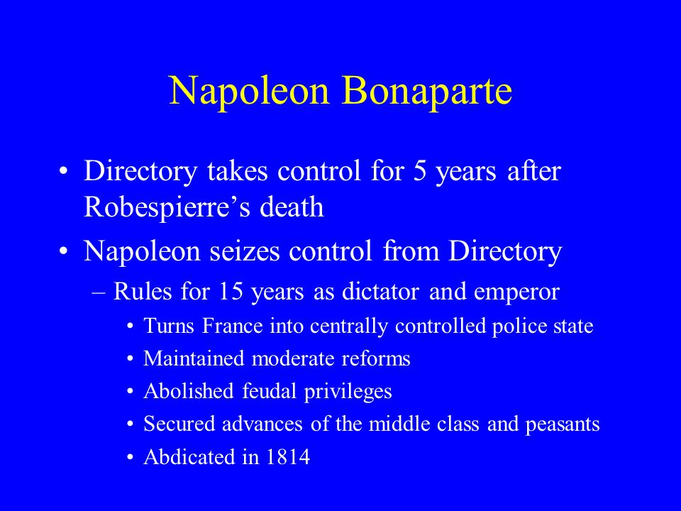 Napoleon Bonaparte Directory takes control for 5 years after Robespierre's death. Napoleon seizes control from Directory.
