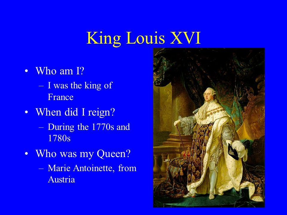 King Louis XVI Who am I When did I reign Who was my Queen