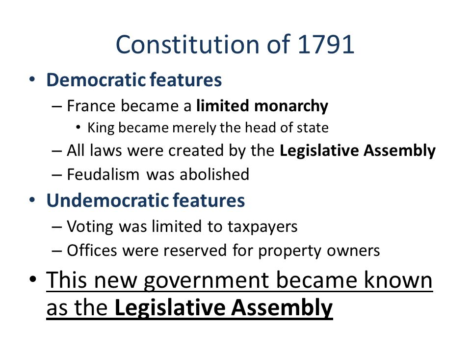 Constitution of 1791 Democratic features. France became a limited monarchy. King became merely the head of state.