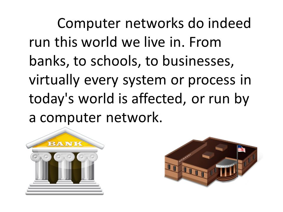 Computer networks do indeed run this world we live in