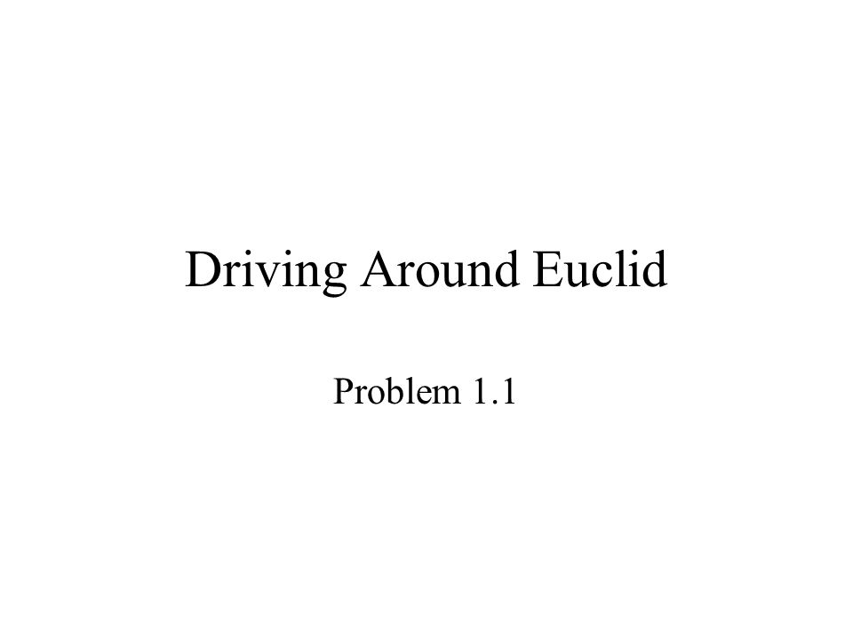Driving Around Euclid Problem 1.1