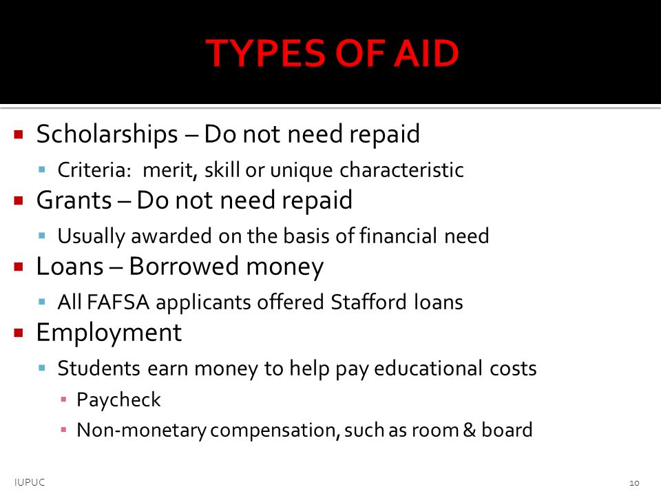 TYPES OF AID Scholarships – Do not need repaid