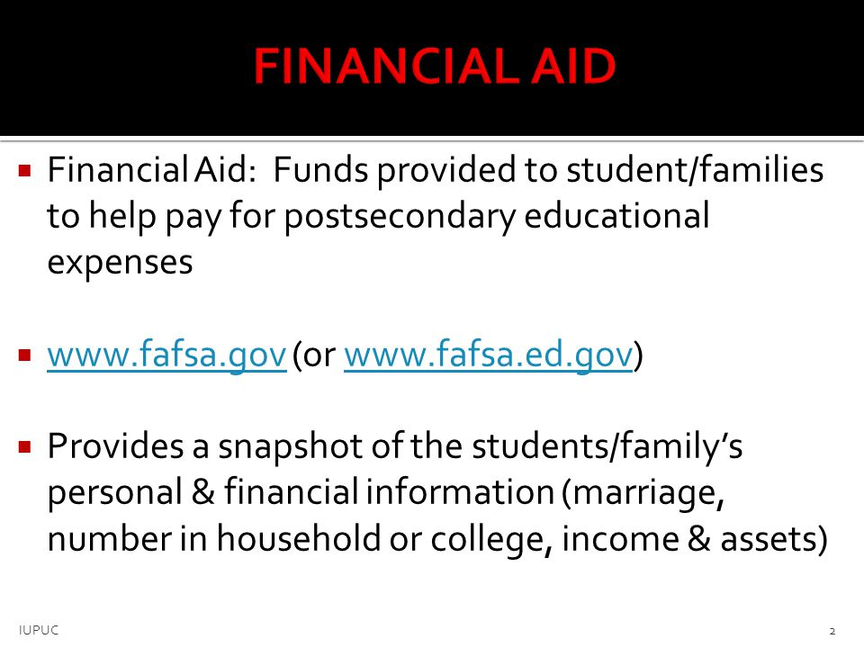 FINANCIAL AID Financial Aid: Funds provided to student/families to help pay for postsecondary educational expenses.