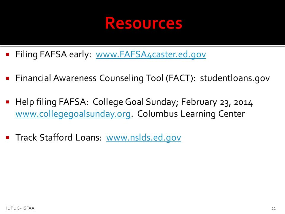 Resources Filing FAFSA early: www.FAFSA4caster.ed.gov