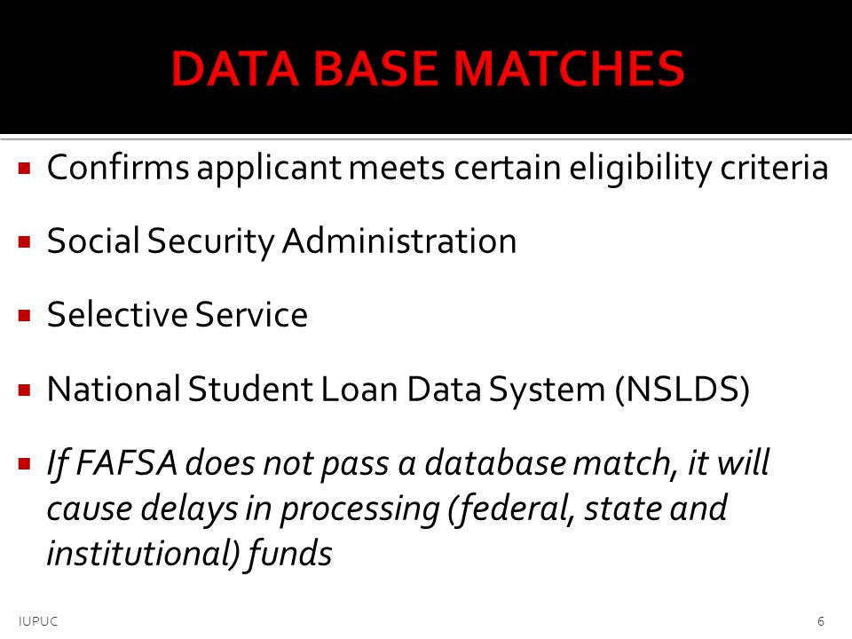 DATA BASE MATCHES Confirms applicant meets certain eligibility criteria. Social Security Administration.