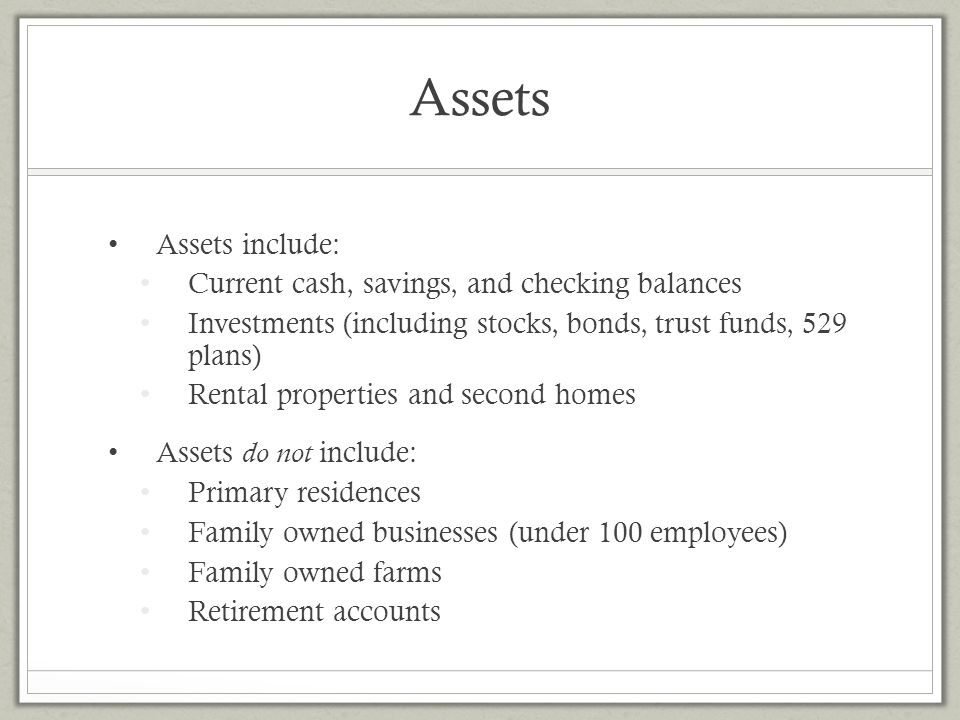 Assets Assets include: Current cash, savings, and checking balances