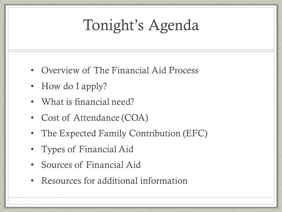 Tonight's Agenda Overview of The Financial Aid Process How do I apply