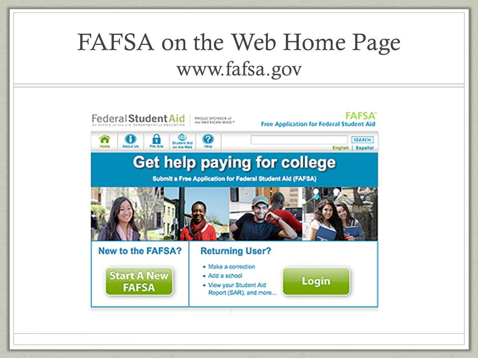 FAFSA on the Web Home Page www.fafsa.gov