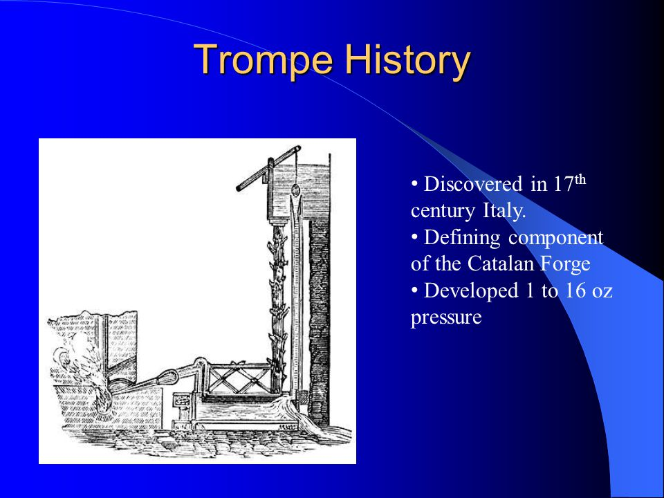 Trompe History Discovered in 17th century Italy.