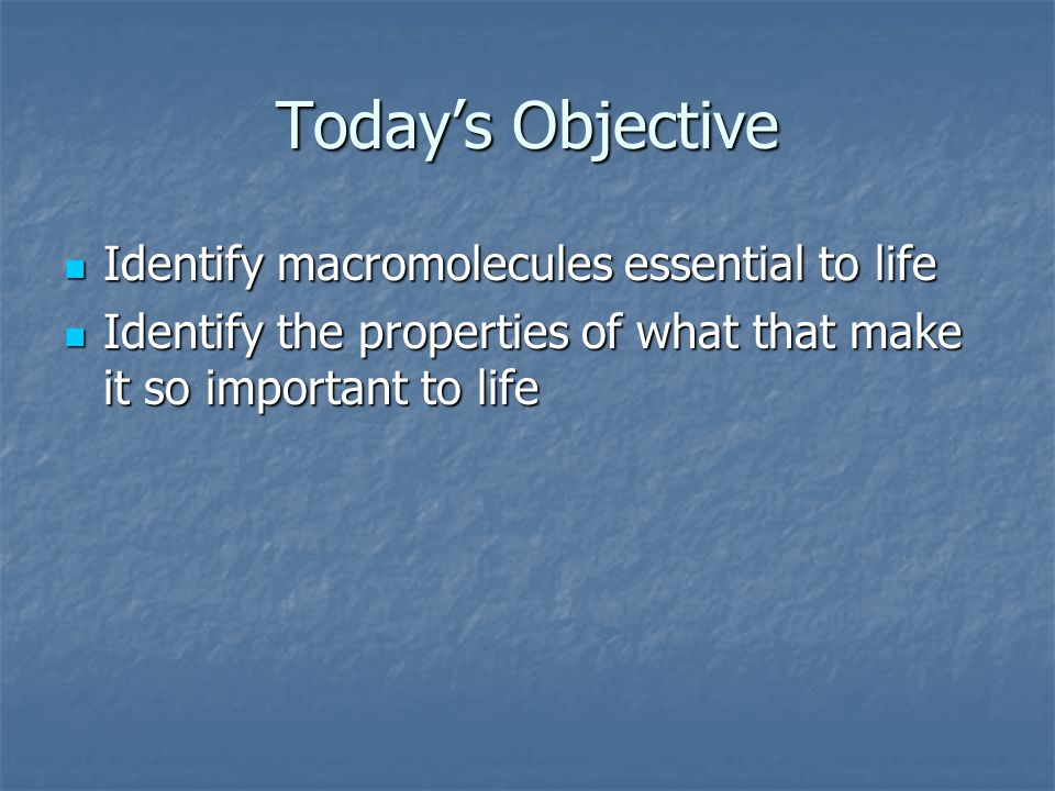 Today's Objective Identify macromolecules essential to life