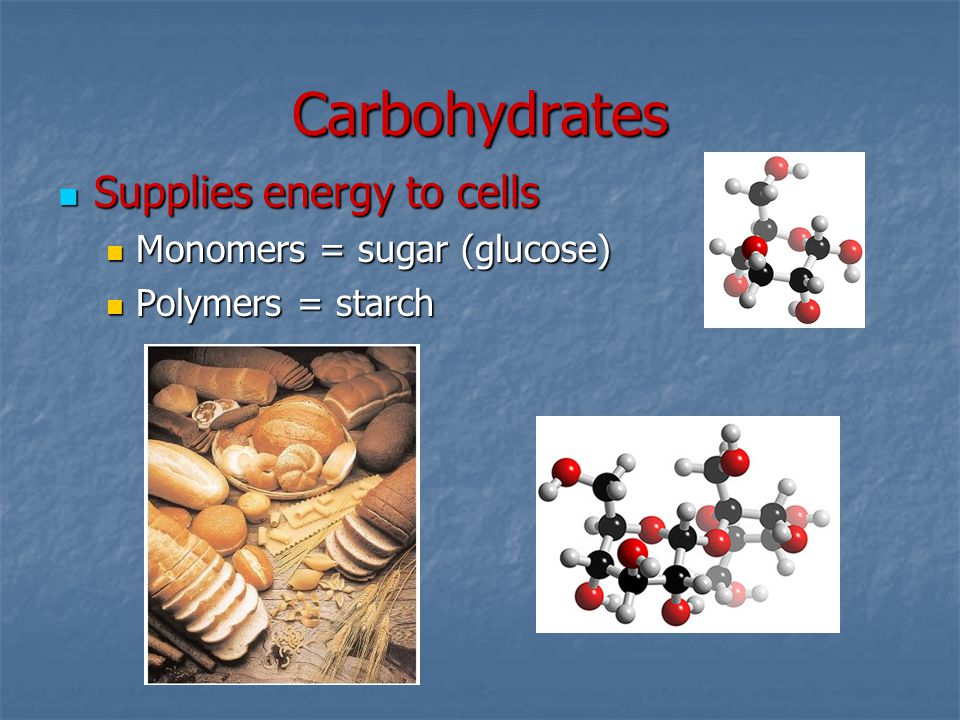 Carbohydrates Supplies energy to cells Monomers = sugar (glucose)