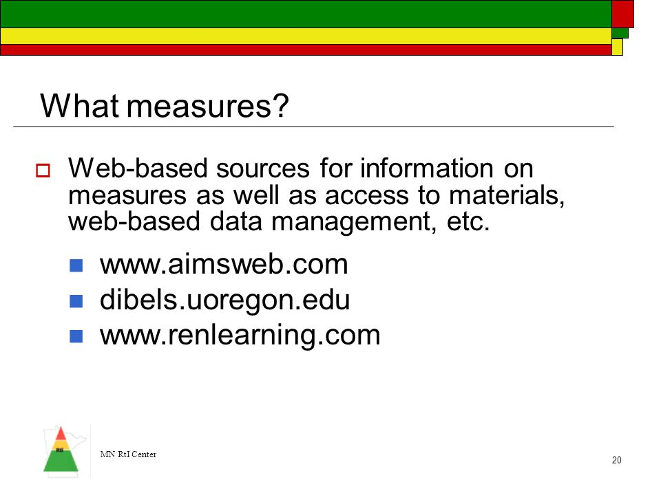 What measures www.aimsweb.com dibels.uoregon.edu www.renlearning.com