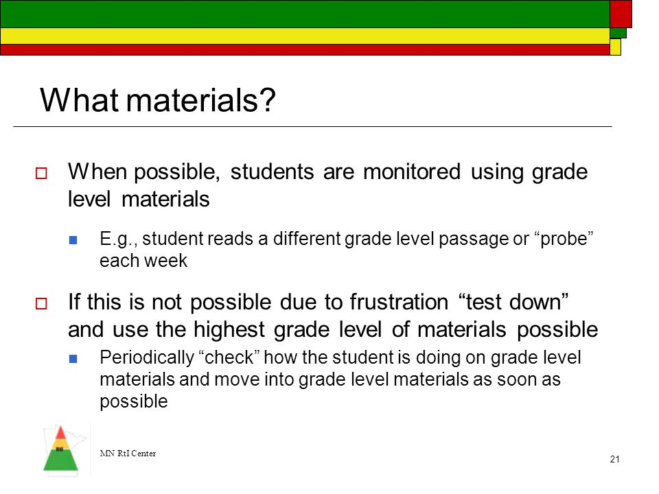 What materials When possible, students are monitored using grade level materials.